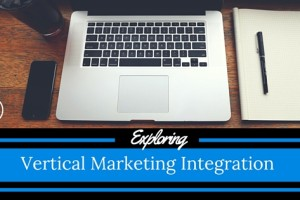 Exploring: Vertical Marketing Integration